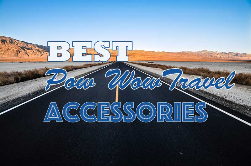 9 Unique Travel Accessories To Make Your Pow Wow Travel Easier!